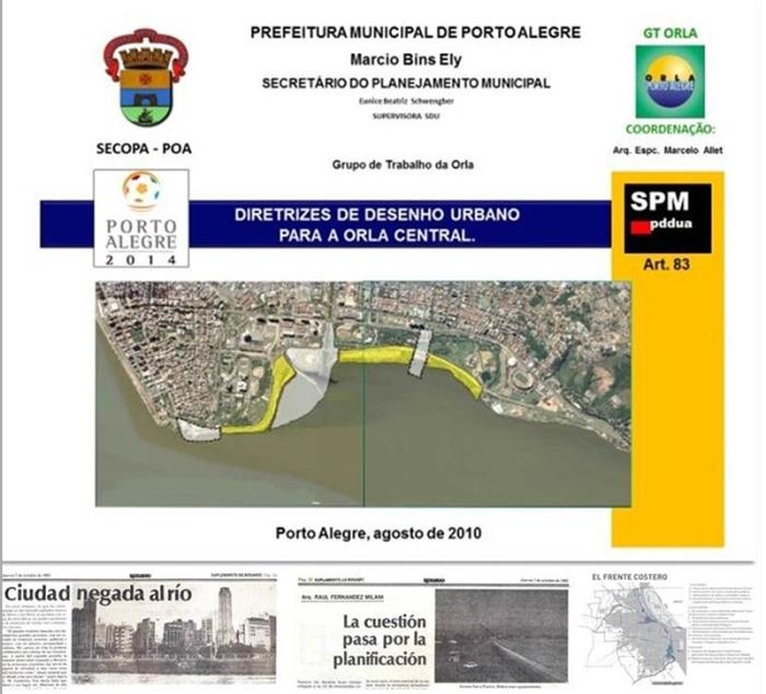 Figura 4 – GT ORLA. 2010: Plano de Qualificação Urbanística para a Orla Central de Porto Alegre, contendo diretrizes resultantes, em grande medida, da Iniciativa de intercâmbio técnico com a Municipalidade de Rosario sobre mecanismos e procedimentos administrativos de qualificação urbanística de orlas urbanas.